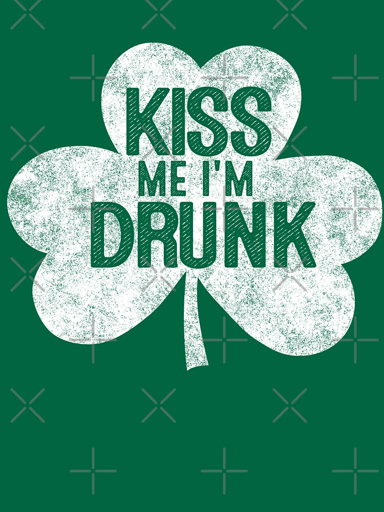 Kiss Me I'm A Drunk - St Patrick's Day Gift Shirt by EcoKeeps