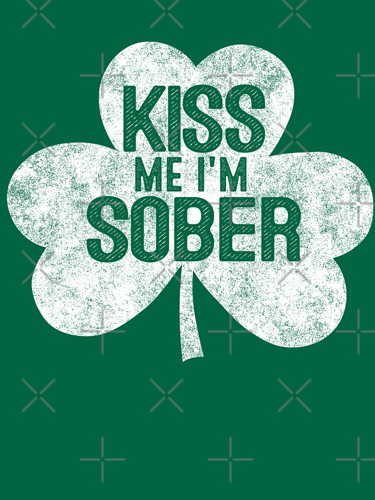 Kiss Me I'm A Sober - St Patrick's Day Gift Shirt by EcoKeeps