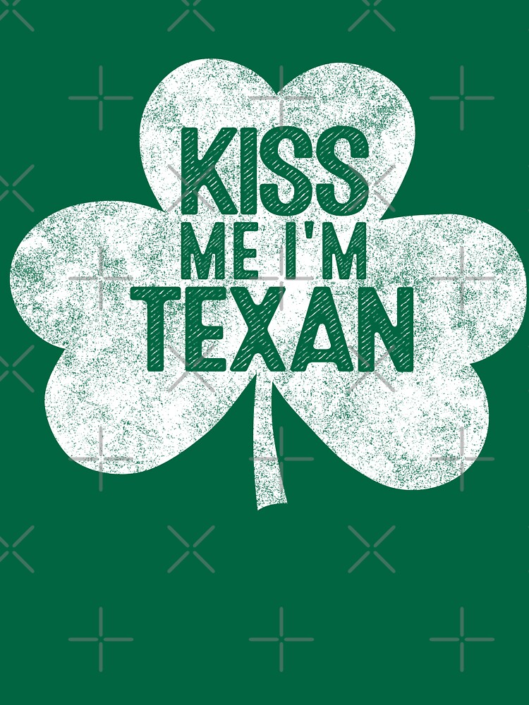 Kiss Me I'm A Texan - St Patrick's Day Gift Shirt by EcoKeeps