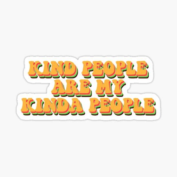 kind people are my kinda people Sticker