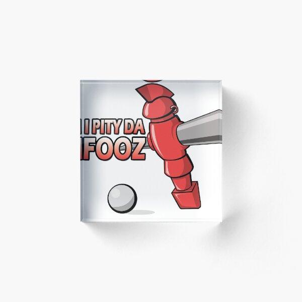 I Pity Da Fooz Acrylic Block