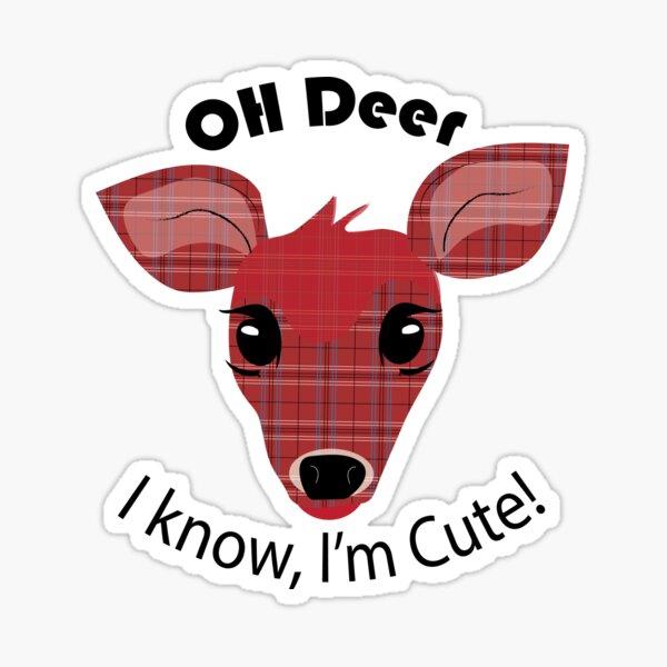Oh Deer, I know I'm Cute! Sticker