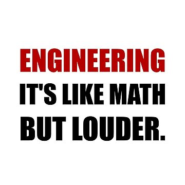 Engineering Like Math But Louder Funny by TheBestStore