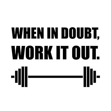 When In Doubt Work It Out Workout by TheBestStore