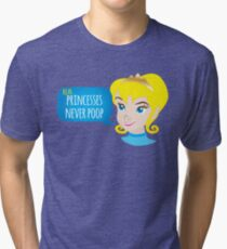 Real princesses never poop Tri-blend T-Shirt