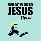 What would Jesus brew funny saying by jgkjamie198532
