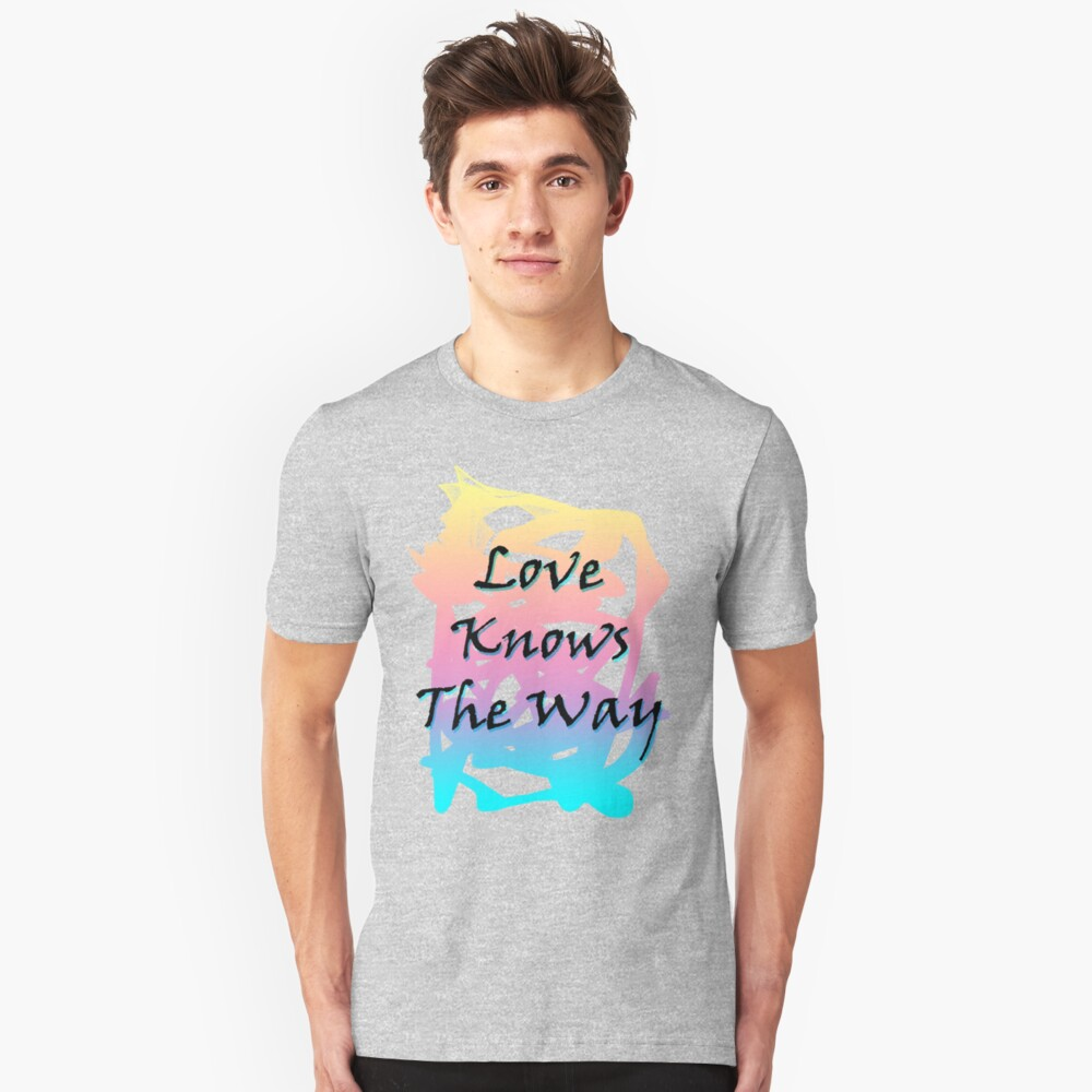 Love Knows The Way Unisex T-Shirt Front