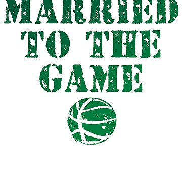 Married To The Game Basketball Sport Hobby by Manqoo