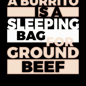 A Burrito Is A Sleeping Bag For Ground Beef 5 by KaylinArt