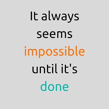 It always seems impossible until its done by IdeasForArtists