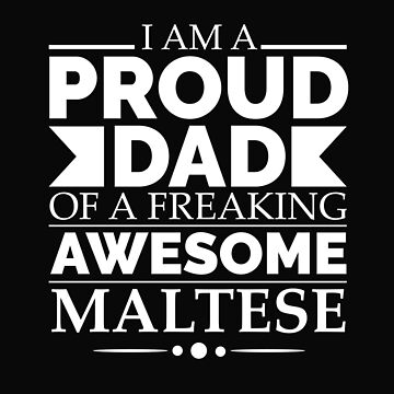 Proud dad of an awesome Maltese Dog Dad Owner Father's Day by losttribe