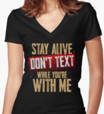 Stay Alive Don't Text While You're With Me Women's Fitted V-Neck T-Shirt
