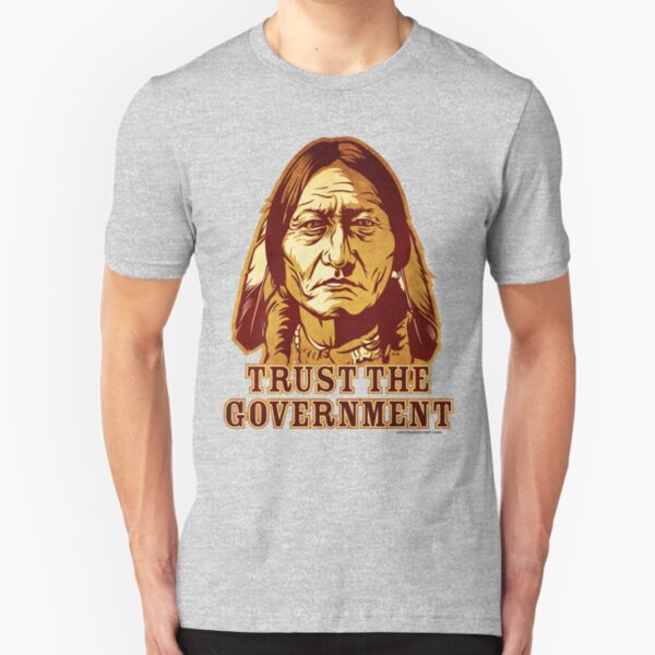 Trust The Government Sitting Bull Edition Slim Fit T-Shirt
