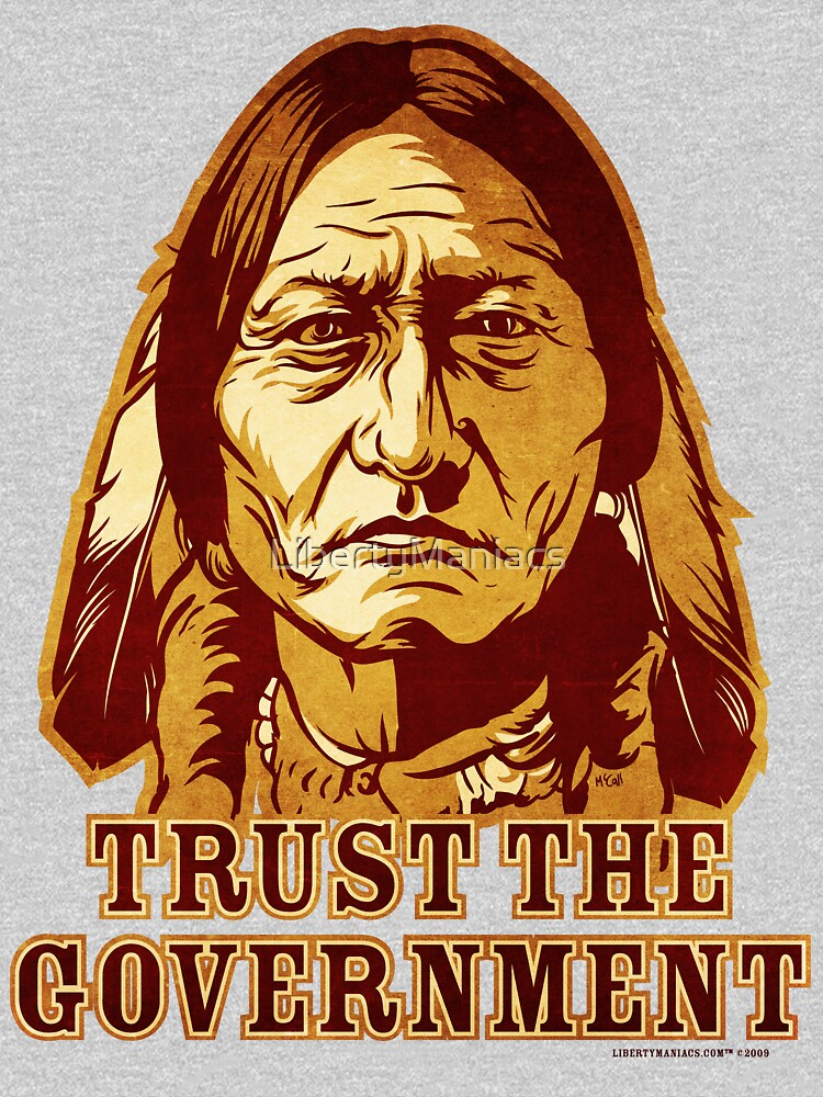 Sitting Bull Design.Trust The Government Sitting Bull Edition Unisex T Shirt
