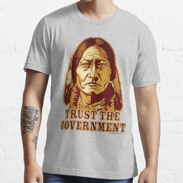 Trust The Government Sitting Bull Edition Essential T-Shirt