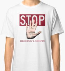 Stop reading t-shirts. Classic T-Shirt
