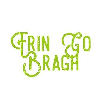 Erin Go Bragh Irish  by greenoriginals