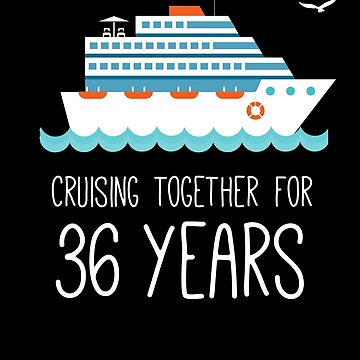 Cruising Together For 36 Years Wedding Anniversary by with-care