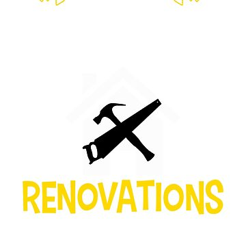 Sorry For What I Said During Renovations by CeeGunn
