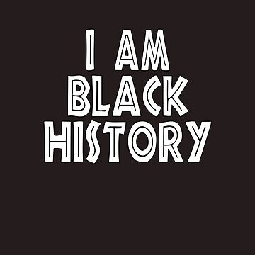 Motivational I am Black History Month by galleryOne