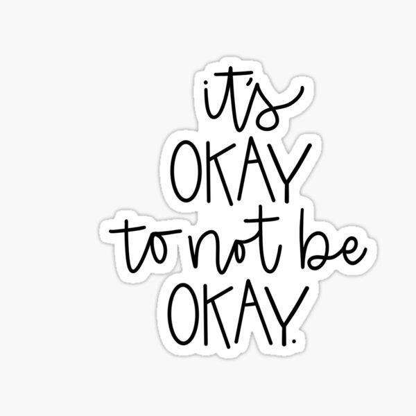 It's Okay to Not Be Okay Sticker