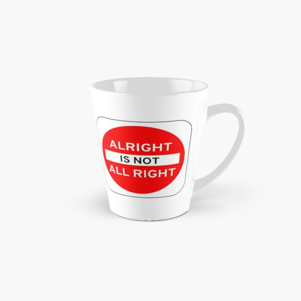 Alright Is Not All Right Tall Mug