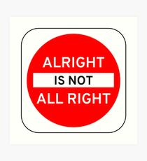 Alright Is Not All Right Art Print