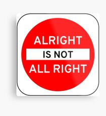 Alright Is Not All Right Metal Print