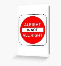 Alright Is Not All Right Greeting Card