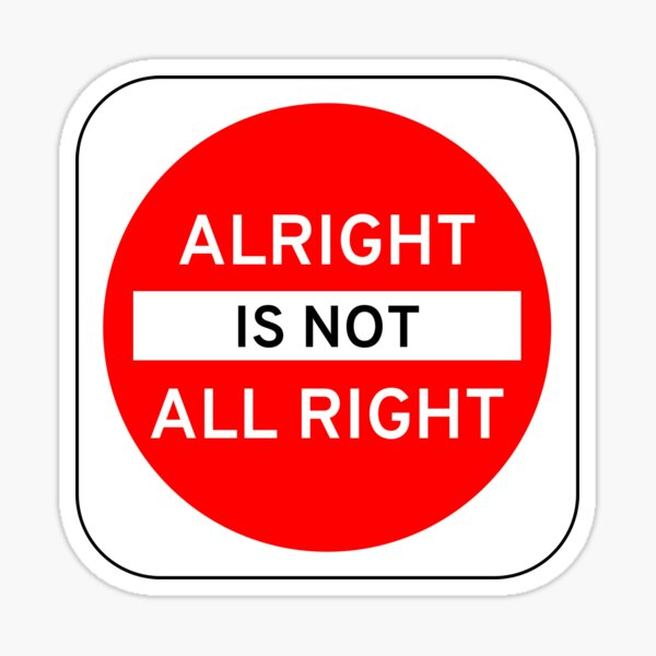 Alright Is Not All Right Sticker