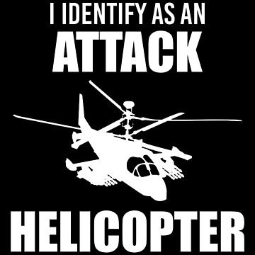 I Identify as an Attack Helicopter (White) by MillSociety