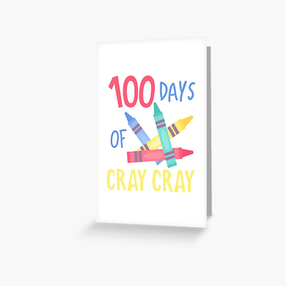 100 Days Of Cray Cray Greeting Card By Spoonkirk Redbubble