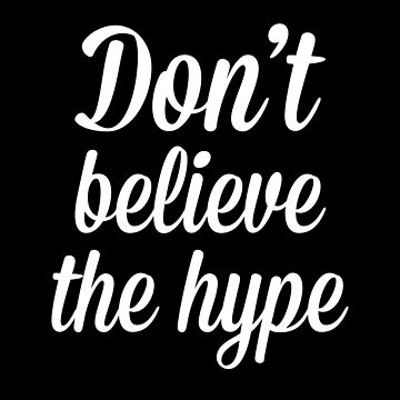 Don't Believe The Hype Quote by quarantine81