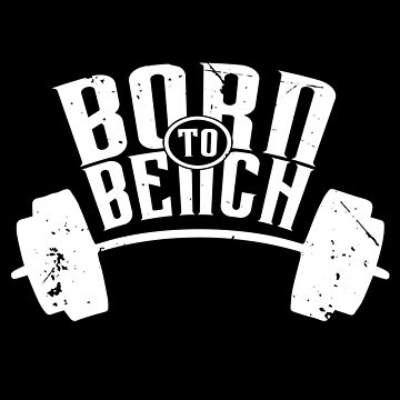 Born To Bench (v1) by BlueRockDesigns