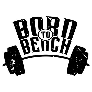 Born To Bench (v2) by BlueRockDesigns