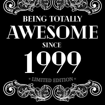 Being Totally Awesome Since 1999 Limited Edition Funny Birthday by with-care