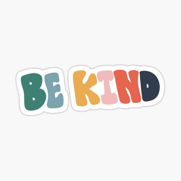 Be kind.  Sticker