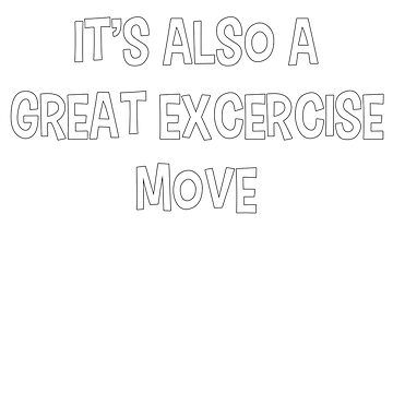 It's Also A Great Exercise Move! by WordvineMedia