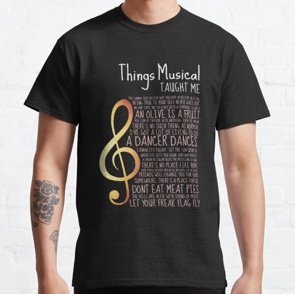'Things Musicals Taught Me' Awesome Music Gift Classic T-Shirt