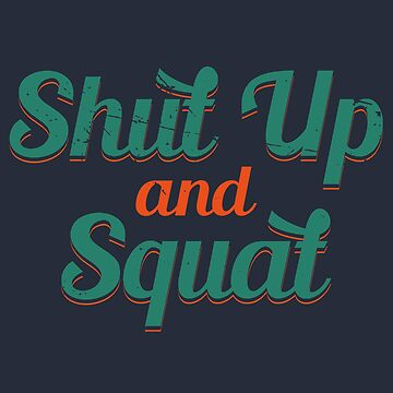 Shut Up And Squat Fitness (v3) by BlueRockDesigns