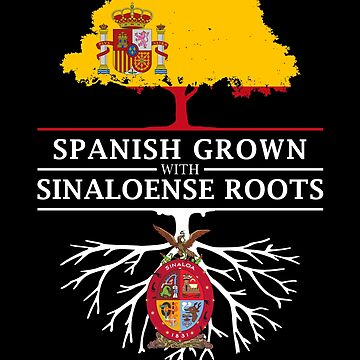 Spanish Grown with Sinaloaense Roots by ockshirts