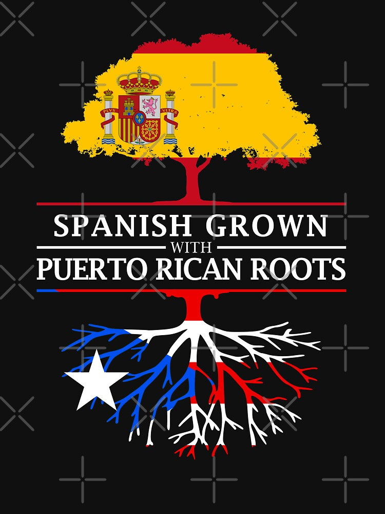 Spanish Grown with Puerto Rican Roots by ockshirts
