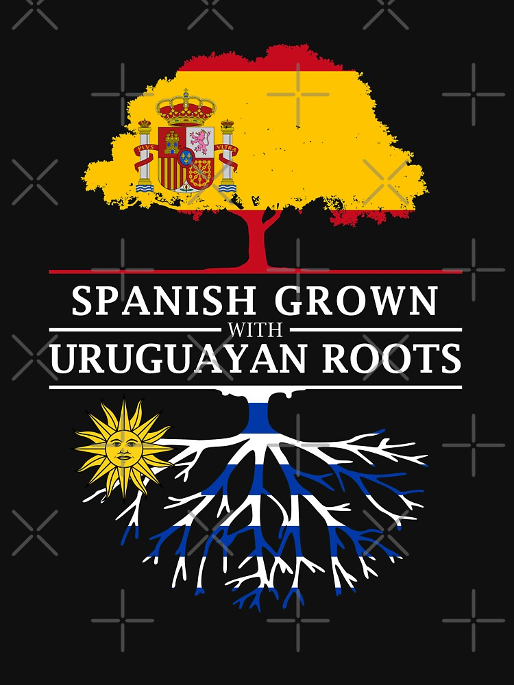 Spanish Grown with Uruguayan Roots by ockshirts