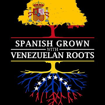 Spanish Grown with Venezuelian Roots by ockshirts