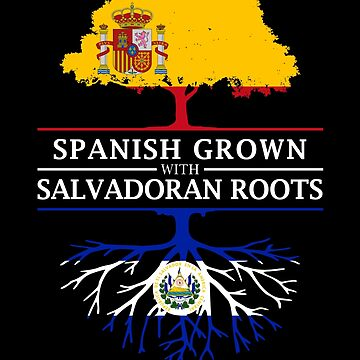 Spanish Grown with Salvadoran Roots by ockshirts