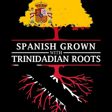 Spanish Grown with Trinidadian Roots by ockshirts