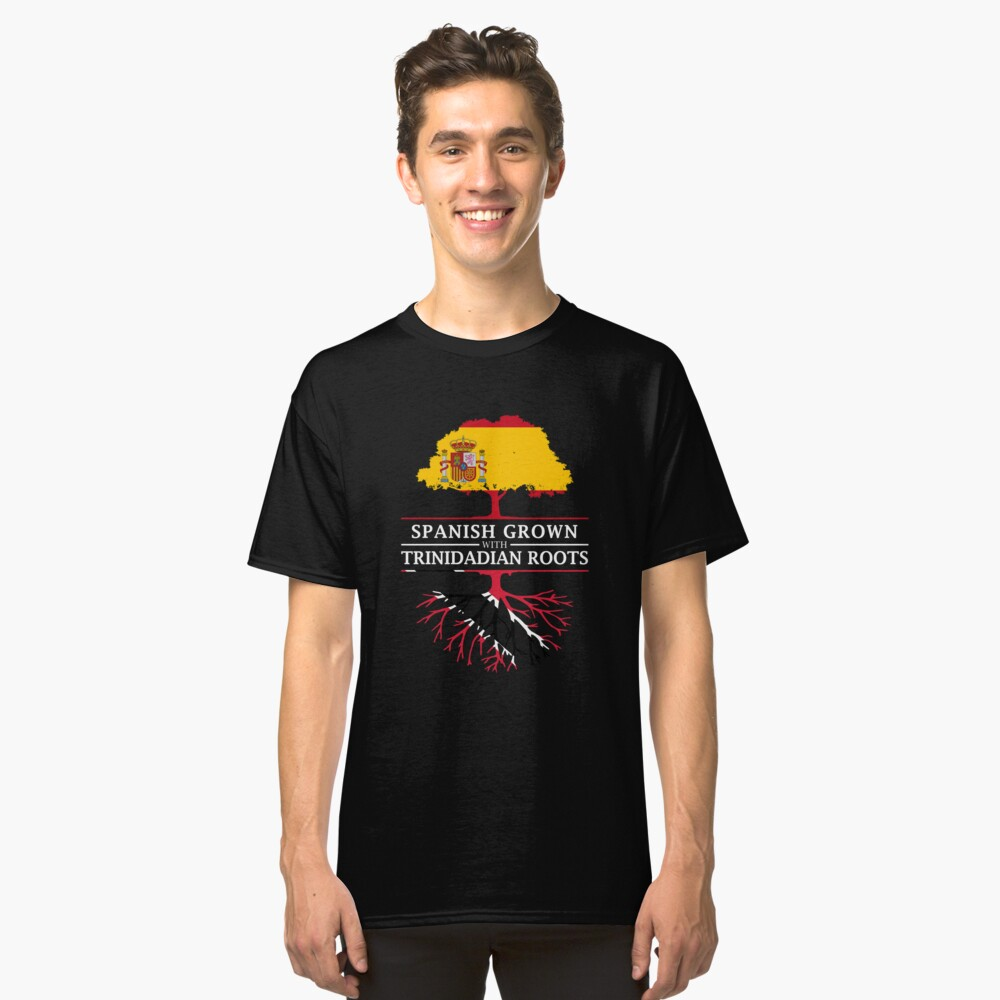 Spanish Grown with Trinidadian Roots Classic T-Shirt Front