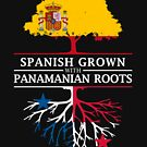 Spanish Grown with Panamanian Roots by ockshirts