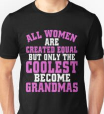ALL WOMEN ARE CREATED EQUAL BUT ONLY THE COOLEST BECOME GRANDMAS T-Shirt