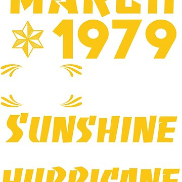 Born in March 1979 40 Years of Being Sunshine Mixed with a Little Hurricane by dragts